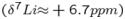 $({\delta}^{7}Li{\approx} +6.7ppm)$