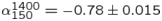 $\alpha _{150}^{1400}=-0.78\pm 0.015$