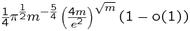 $\frac14 \pi^{\frac12}m^{-\frac{5}{4}}\left(\frac{4m}{e^2}\right)^{\sqrt{m}}{(1-\mathrm{o}(1))}$