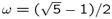 $\omega=(\sqrt{5}-1)/2$