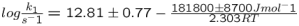 $\text{log}\frac{k_1}{s^-1} = \text{12.81}\pm{0.77}- \frac {181800\pm8700 J mol^-1}{2.303 RT}$